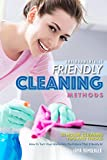 Environmentally Friendly Cleaning Methods: 50 House Cleaning Tips and Tricks: How to Turn Your Home into the Palace That It Really Is!