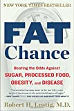 Fat Chance: Beating the Odds Against Sugar, Processed Food, Obesity, and Disease