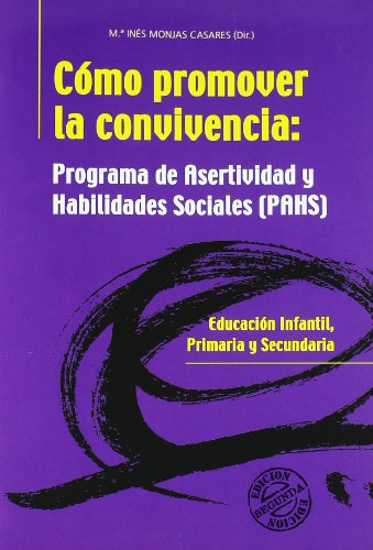 Cómo promover la convivencia (PAHS): Programa de asertividad y habilidades sociales (Entrenamiento en Competencia Social) por María Inés Monjas Casares