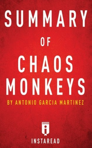 Summary of Chaos Monkeys: by Antonio Garcia Martinez | Includes Analysis by Instaread (2016-08-01)