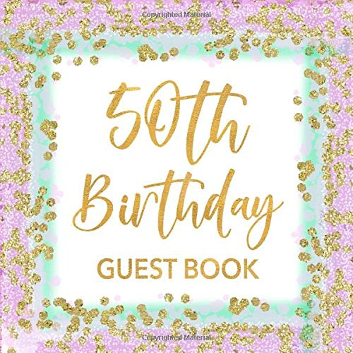 50th Birthday Guest Book: Mint Green, Lavender & Gold Confetti Sign In Guestbook for Women Turning 50 - Party Keepsake Journal with Space for Visitors ... for Email, Name and Address  - Square Size
