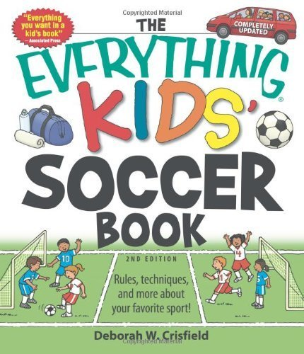 The Everything Kids' Soccer Book: Rules, techniques, and more about your favorite sport! (English and English Edition) by Crisfield, Deborah W (2009) Paperback