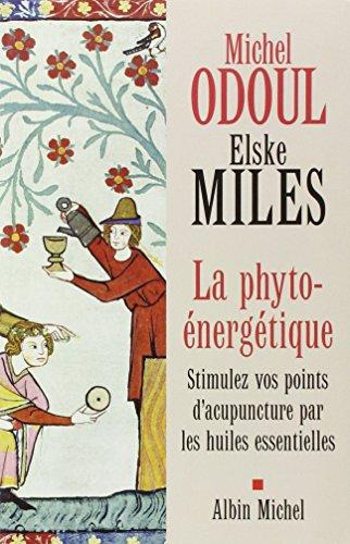 La phyto-nergtique : Stimulez vos points d'acupuncture par les huiles essentielles
