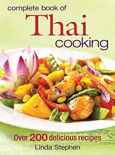Complete Book of Thai Cooking: Over 200 Delicious Recipes (Complete Book Of Thai Cooking)