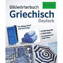 PONS Bildwörterbuch Griechisch: 12.500 Begriffe und Redewendungen in 3.000 topaktuellen Bildern für Alltag, Beruf und unterwegs.