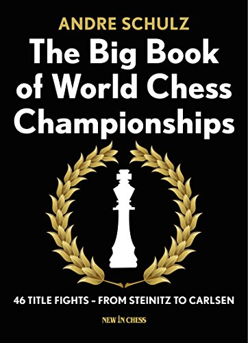 The Big Book of World Chess Championships: 46 Title Fights - From Steinitz to Carlsen por Andre Schulz