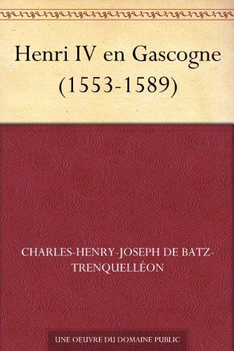 Couverture du livre Henri IV en Gascogne (1553-1589)