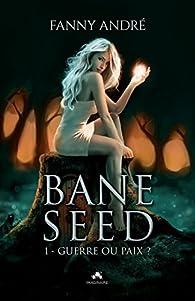 Bane Seed, tome 1 : Guerre ou Paix ? par Fanny André