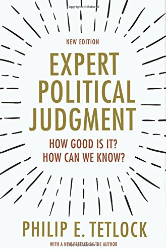 Expert Political Judgment: How Good Is It? How Can We Know? por Philip E. Tetlock
