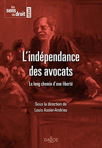 L'indépendance des avocats. Le long chemin d'une liberté- 1re édition