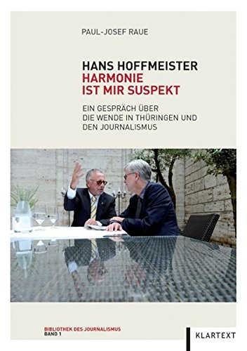 Hans Hoffmeister: Harmonie ist mir suspekt. Ein Gespräch über die Wende in Thüringen und den Journalismus (Bibliothek des Journalismus, Band 1)