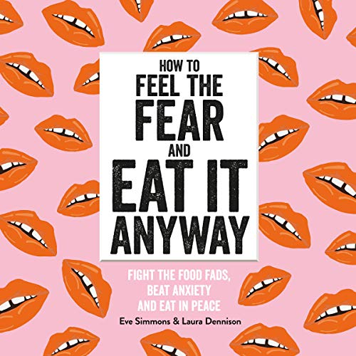 How to Feel the Fear and Eat It Anyway: How to Eat Everything (and Stop Worrying About it) (English Edition)