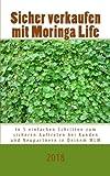 Sicher verkaufen mit Moringa Life: In 5 einfachen Schritten zum sicheren Auftreten bei Kunden und Neupartnern in Deinem MLM 2018 (Erfolgreich mit Moringa Life)