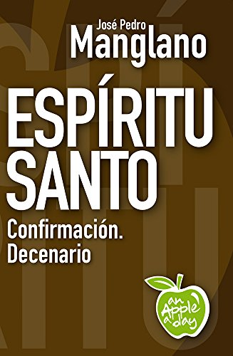 Espíritu Santo: Confirmación. Decenario (an Apple a day nº 14 ...