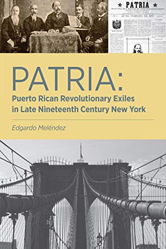 Patria: Puerto Rican Revolutionary Exiles in Late Nineteenth ...