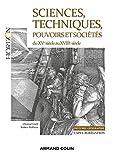 Sciences, techniques, pouvoirs et sociétés en Europe (France, Angleterre, Italie, Pays-Bas) : De la fin du XVe à la fin du XVIIIe siècle