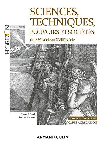 Sciences, techniques, pouvoirs et sociétés du XVe siècle au XVIIIe siècle: Capes-Agrégation Histoire-Géographie