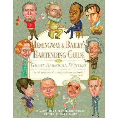 [(Hemingway and Bailey's Bartending Guide to Great American Writers)] [Author: Edward Hemingway] published on (March, 2007)