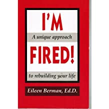 I'm Fired: A Unique Approach to Re-building Your Life