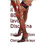 Piacevole il Boss BDSM lavoro Disciplina: Italian Edition (Dolce Sottomesse Andrea Vol. 2)