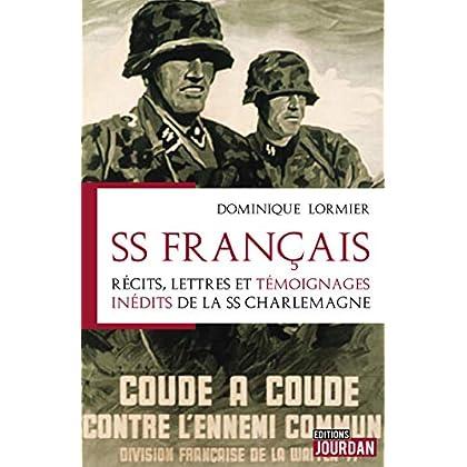 SS Français: Récits, lettres et témoignages inédits de la SS Charlemagne