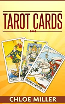 Tarot Cards: Go Beyond The Real World And Get Ready To Enter The Mystical World Of Tarot (Tarot Card Meaning, Tarot Reading, Tarot, Tarot, Tarot Cards Meaning) (English Edition) par [Miller, Chloe]