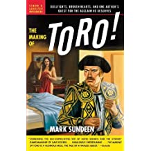 The Making of Toro: Bullfights, Broken Hearts, and One Author's Quest for the Acclaim He Deserves by Mark Sundeen (2004-05-07)