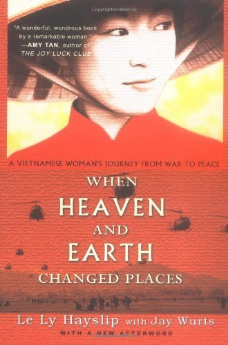 When Heaven and Earth Changed Places: Tie-In Edition by Hayslip, Le Ly, Wurts, Jay Published by Plume Books (1993)