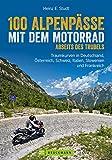 100 Alpenpässe mit dem Motorrad abseits des Trubels: Traumkurven in Deutschland, Österreich, Schweiz, Italien, Slowenien und Frankreich
