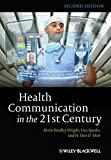 Health Communication in the 21st Century by Kevin B. Wright (2012-12-03)