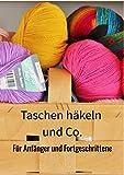 Taschen häkeln und Co. für Anfänger und Fortgeschrittene: Ein Buch mit Anleitungen ohne Häkelsprache.