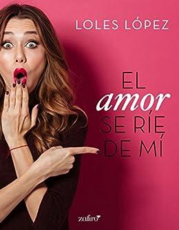 El Amor Se Ríe De Mí por Loles Lopez epub