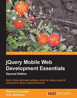 jQuery Mobile Web Development Essentials, Second Edition by [Camden, Raymond, Matthews, Andy]
