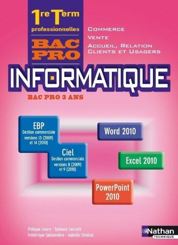 Informatique Office 2010 1re/Term Bac Pro Commerce/Vente/ARCU par Philippe Lieury