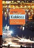 Koblenz - einfach Spitze! 100 Gründe, stolz auf diese Stadt zu sein (Unsere Stadt - einfach spitze!)