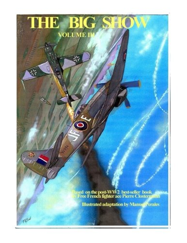 The Big Show Volume III: Illustrated adaptation of WW2 post-war best-seller book by Free French fighter ace Pierre Clostermann who served in the R.A.F: Volume 3