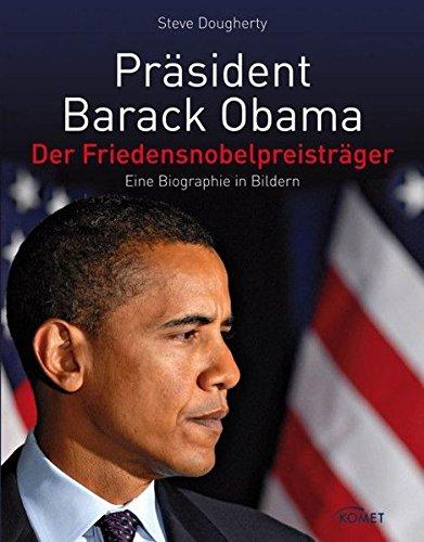 Präsident Barack Obama - Der Friedensnobelpreisträger - Eine Biographie in Bildern