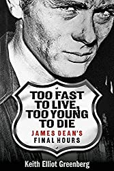 Too Fast to Live, Too Young to Die: James Dean's Final Hours (Applause Books)