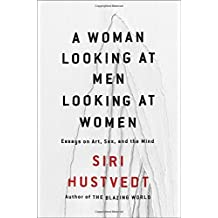 A Woman Looking at Men Looking at Women: Essays on Art, Sex, and the Mind by Siri Hustvedt (2016-12-06)