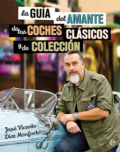 la guía del amante de los coches clásicos y de colección (Libro Ilustrado) por José Vicente Díez Monforte