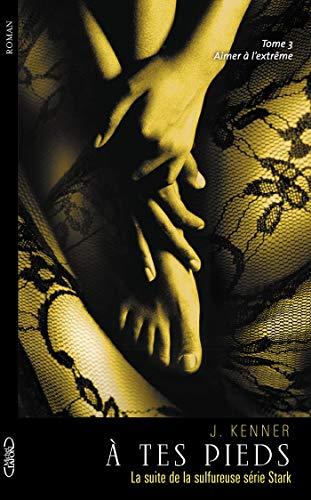 A tes pieds - tome 3 Aimer à l'extrême par Julie Kenner