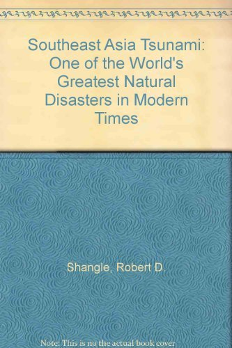 Southeast Asia Tsunami: One of the World's Greatest Natural Disasters in Modern Times by Robert D. Shangle (2005-02-28)