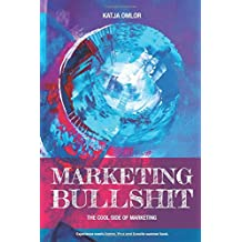 Marketing Bullshit - The Cool Side of Marketing: Experience meets humor (English Edition)