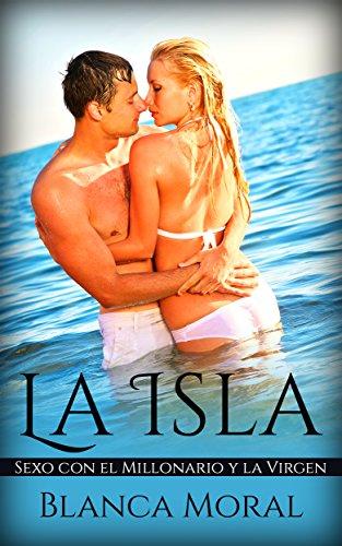 La Isla: Sexo con el Millonario y la Virgen (Novela Romántica y Erótica)