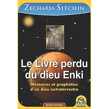 Le Livre perdu du dieu Enki : Mémoires et prophéties d'un dieu extraterrestre