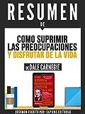 """Resumen de """"Como Suprimir Las Preocupaciones Y Disfrutar De La Vida"""" - De Dale Carnegie (Spanish Edition)"""