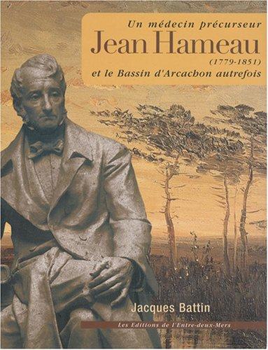 Jean Hameau (1779-1851) : Un médecin précurseur et le Bassin d'Arcachon autrefois par Jacques Battin