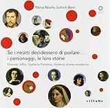 Se i ritratti decidessero di parlare... I personaggi, le loro storie. Firenze: Uffizi, Galleria Palatina, Galleria d'arte moderna. Ediz. illustrata