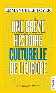 Une brève histoire culturelle de l'Europe par Emmanuelle Loyer