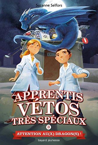 Les apprentis vétos très spéciaux, Tome 03: Attention au(x) dragon(s) !